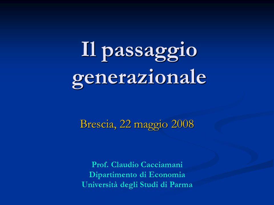 Il passaggio generazionale Brescia, 22 maggio 2008 Prof. Claudio Cacciamani Dipartimento di Economia Università degli Studi di Parma