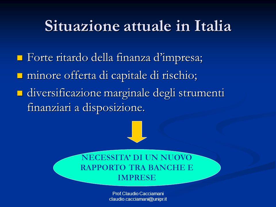 Prof.Claudio Cacciamani claudio.cacciamani@unipr.it Situazione attuale in Italia Forte ritardo della finanza d'impresa; Forte ritardo della finanza d'