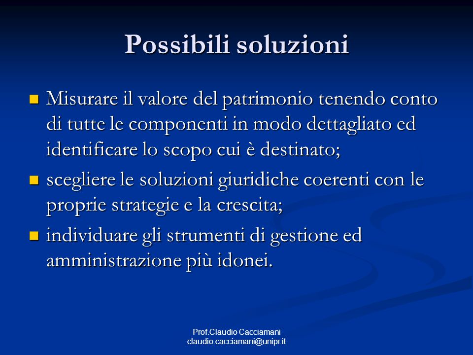 Prof.Claudio Cacciamani claudio.cacciamani@unipr.it Possibili soluzioni Misurare il valore del patrimonio tenendo conto di tutte le componenti in modo