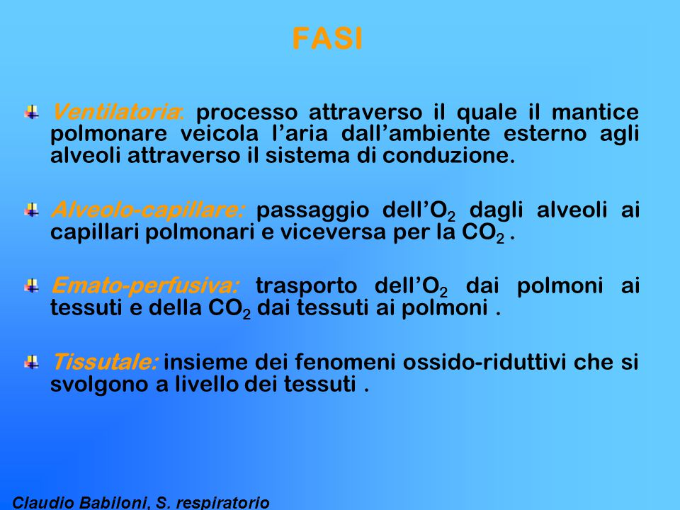 Claudio Babiloni, S. respiratorio FASI Ventilatoria: processo attraverso il quale il mantice polmonare veicola l'aria dall'ambiente esterno agli alveo