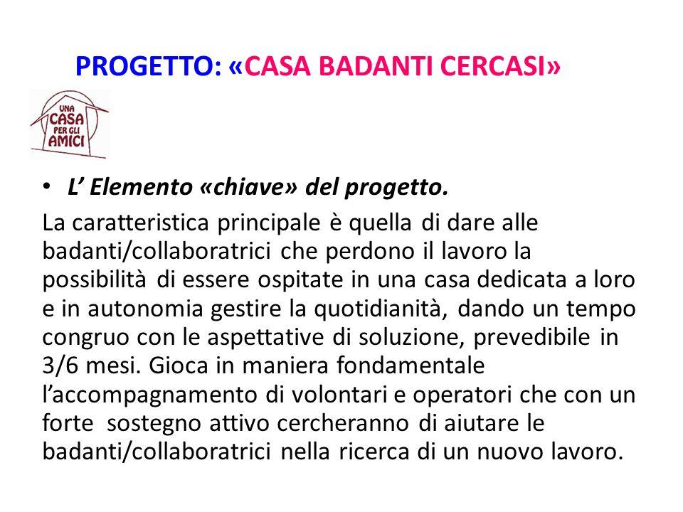 PROGETTO: «CASA BADANTI CERCASI» L' Elemento «chiave» del progetto.