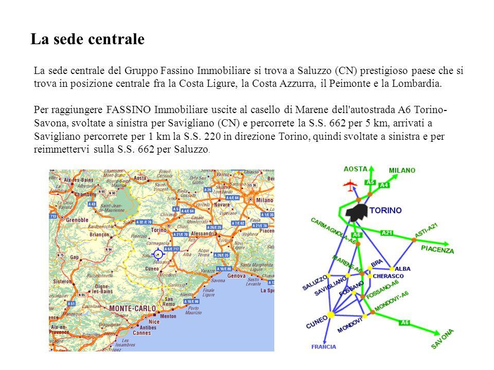 La sede centrale La sede centrale del Gruppo Fassino Immobiliare si trova a Saluzzo (CN) prestigioso paese che si trova in posizione centrale fra la Costa Ligure, la Costa Azzurra, il Peimonte e la Lombardia.
