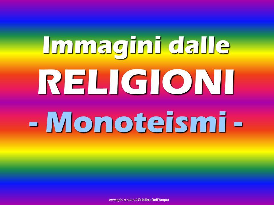 Immagini dalle RELIGIONI - Monoteismi - Immagini a cura di Cristina Dell'Acqua