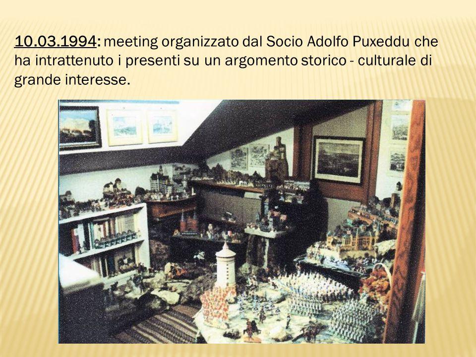 10.03.1994: meeting organizzato dal Socio Adolfo Puxeddu che ha intrattenuto i presenti su un argomento storico - culturale di grande interesse.