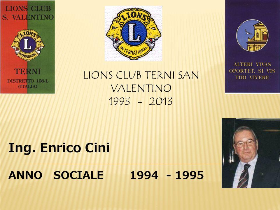 LIONS CLUB TERNI SAN VALENTINO 1993 - 2013 Ing. Enrico Cini ANNO SOCIALE 1994 - 1995