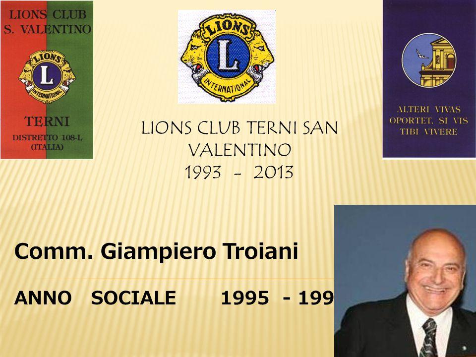 LIONS CLUB TERNI SAN VALENTINO 1993 - 2013 Comm. Giampiero Troiani ANNO SOCIALE 1995 - 1996