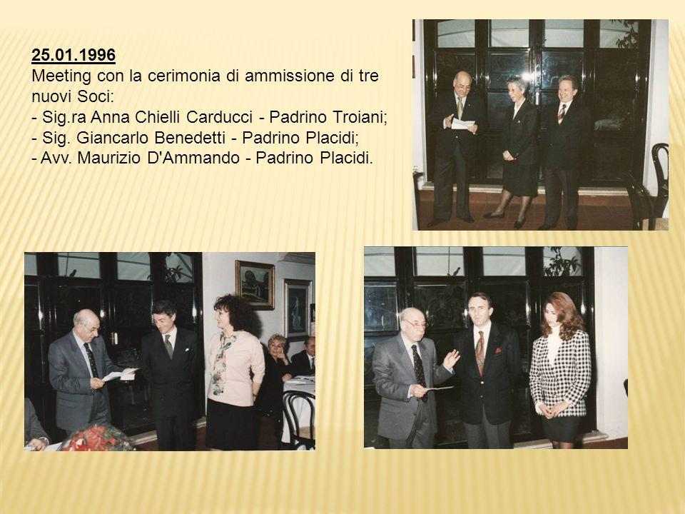 25.01.1996 Meeting con la cerimonia di ammissione di tre nuovi Soci: - Sig.ra Anna Chielli Carducci - Padrino Troiani; - Sig.