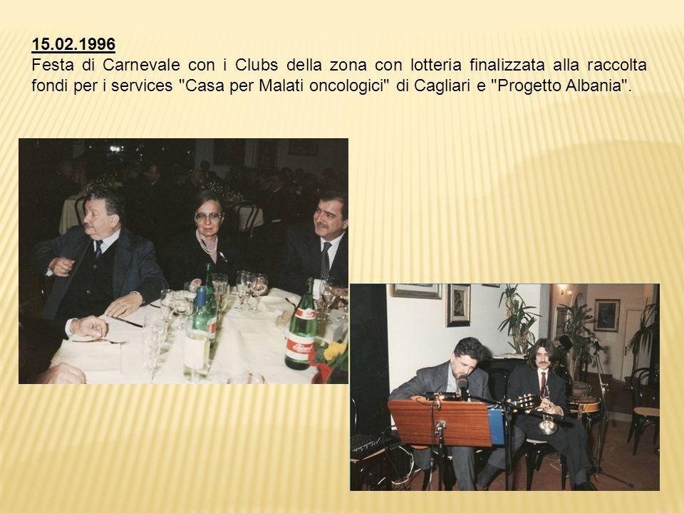15.02.1996 Festa di Carnevale con i Clubs della zona con lotteria finalizzata alla raccolta fondi per i services Casa per Malati oncologici di Cagliari e Progetto Albania .