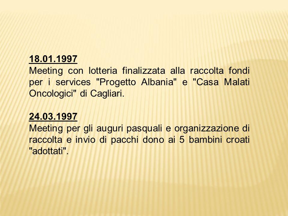 18.01.1997 Meeting con lotteria finalizzata alla raccolta fondi per i services Progetto Albania e Casa Malati Oncologici di Cagliari.
