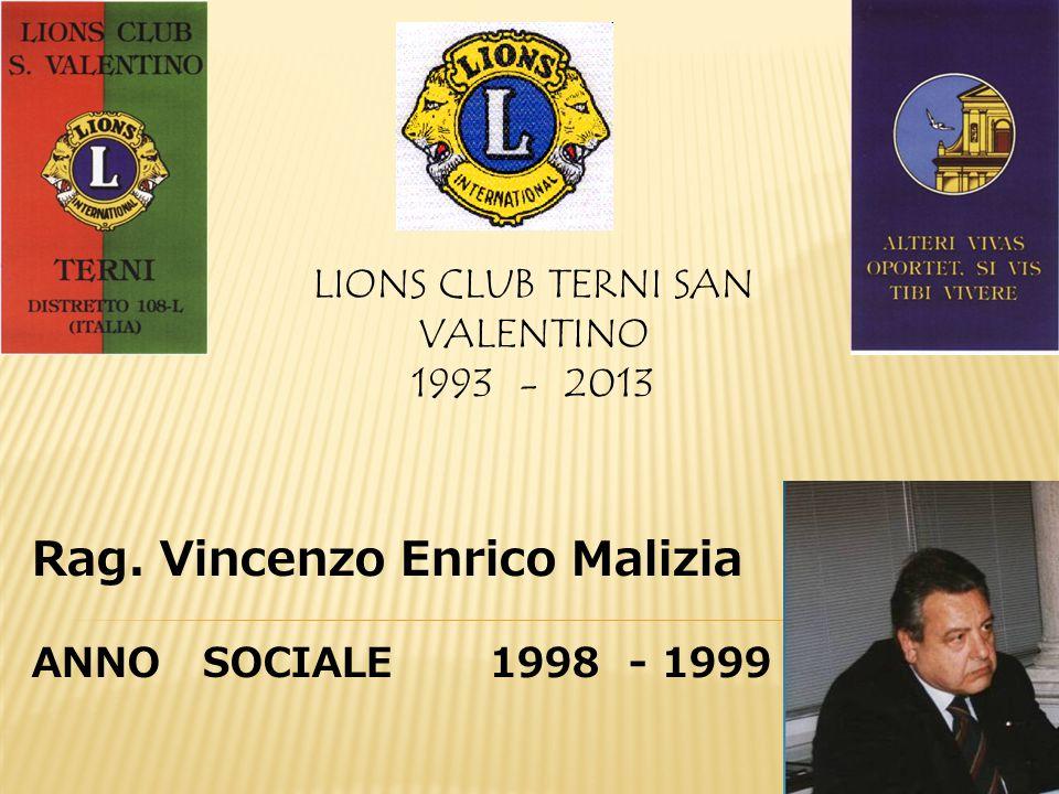 LIONS CLUB TERNI SAN VALENTINO 1993 - 2013 Rag. Vincenzo Enrico Malizia ANNO SOCIALE 1998 - 1999