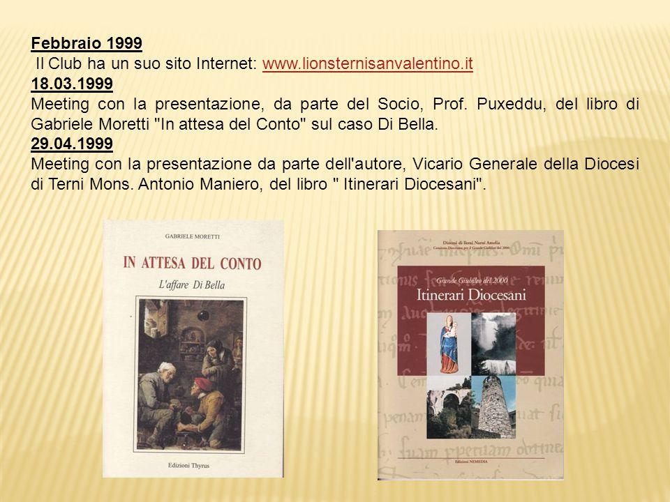 Febbraio 1999 Il Club ha un suo sito Internet: www.lionsternisanvalentino.itwww.lionsternisanvalentino.it 18.03.1999 Meeting con la presentazione, da parte del Socio, Prof.