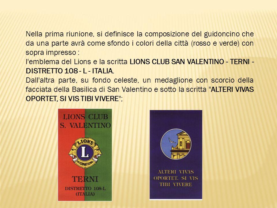 Nella prima riunione, si definisce la composizione del guidoncino che da una parte avrà come sfondo i colori della città (rosso e verde) con sopra impresso : l emblema del Lions e la scritta LIONS CLUB SAN VALENTINO - TERNI - DISTRETTO 108 - L - ITALIA.