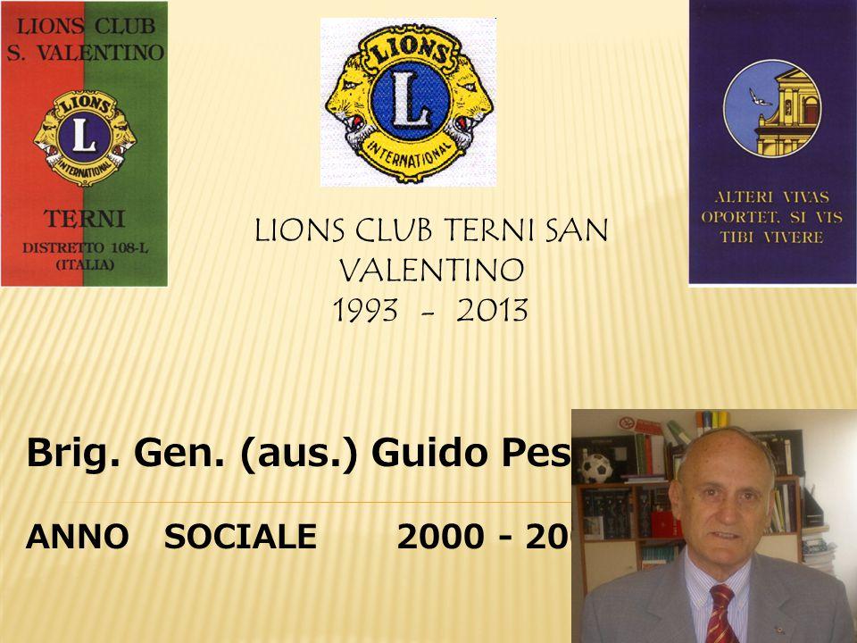 LIONS CLUB TERNI SAN VALENTINO 1993 - 2013 Brig. Gen. (aus.) Guido Pesce ANNO SOCIALE 2000 - 2001