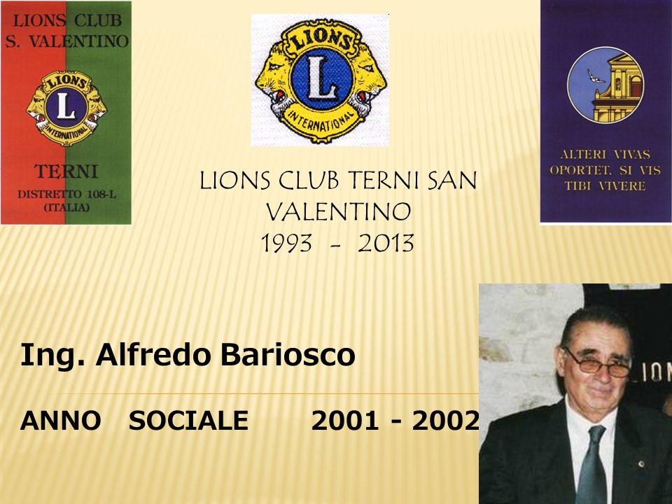 LIONS CLUB TERNI SAN VALENTINO 1993 - 2013 Ing. Alfredo Bariosco ANNO SOCIALE 2001 - 2002