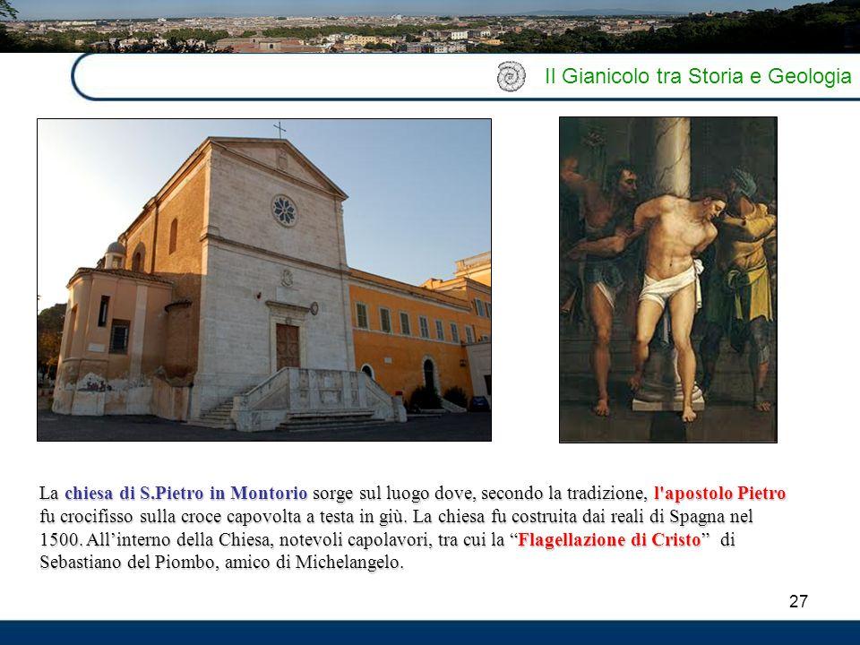 27 Il Gianicolo tra Storia e Geologia La chiesa di S.Pietro in Montorio sorge sul luogo dove, secondo la tradizione, l'apostolo Pietro fu crocifisso s