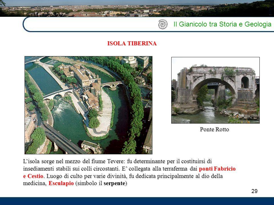 29 Il Gianicolo tra Storia e Geologia L'isola sorge nel mezzo del fiume Tevere: fu determinante per il costituirsi di insediamenti stabili sui colli c