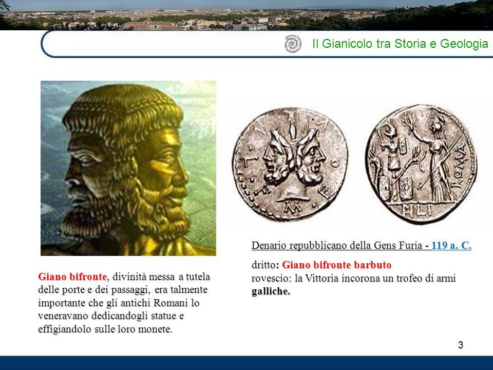 3 Il Gianicolo tra Storia e Geologia Giano bifronte, divinità messa a tutela delle porte e dei passaggi, era talmente importante che gli antichi Roman