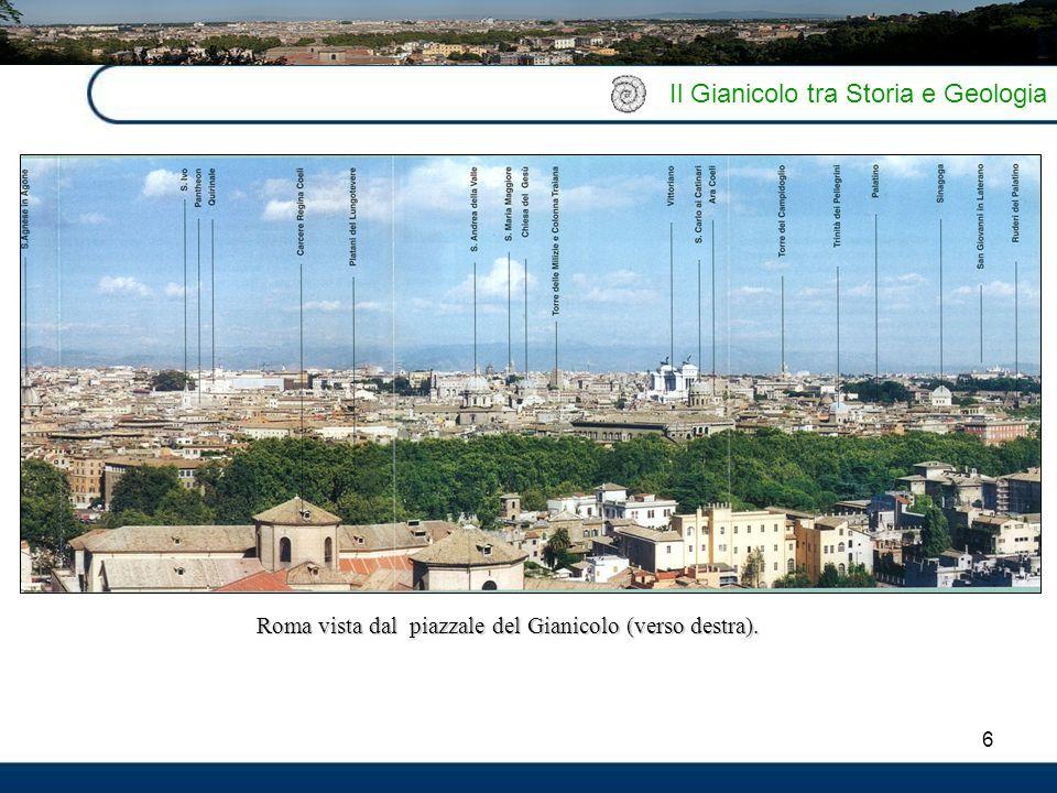 6 Il Gianicolo tra Storia e Geologia Roma vista dal piazzale del Gianicolo (verso destra).