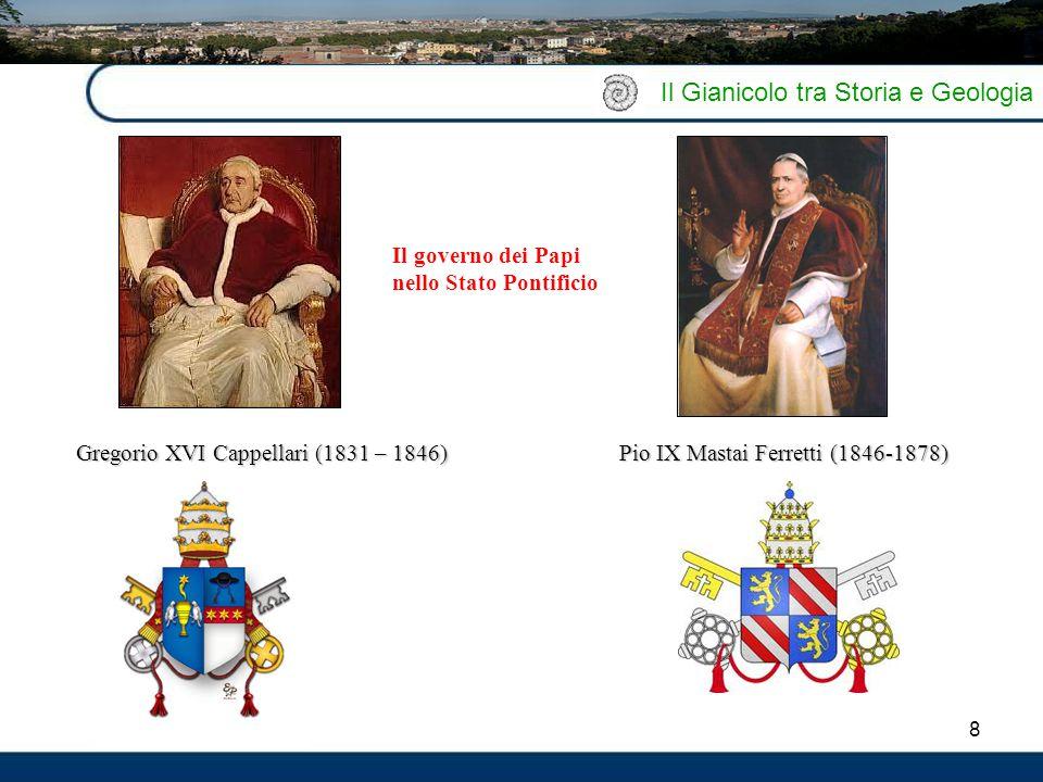 8 Il Gianicolo tra Storia e Geologia Pio IX Mastai Ferretti (1846-1878) Gregorio XVI Cappellari (1831 – 1846) Il governo dei Papi nello Stato Pontific