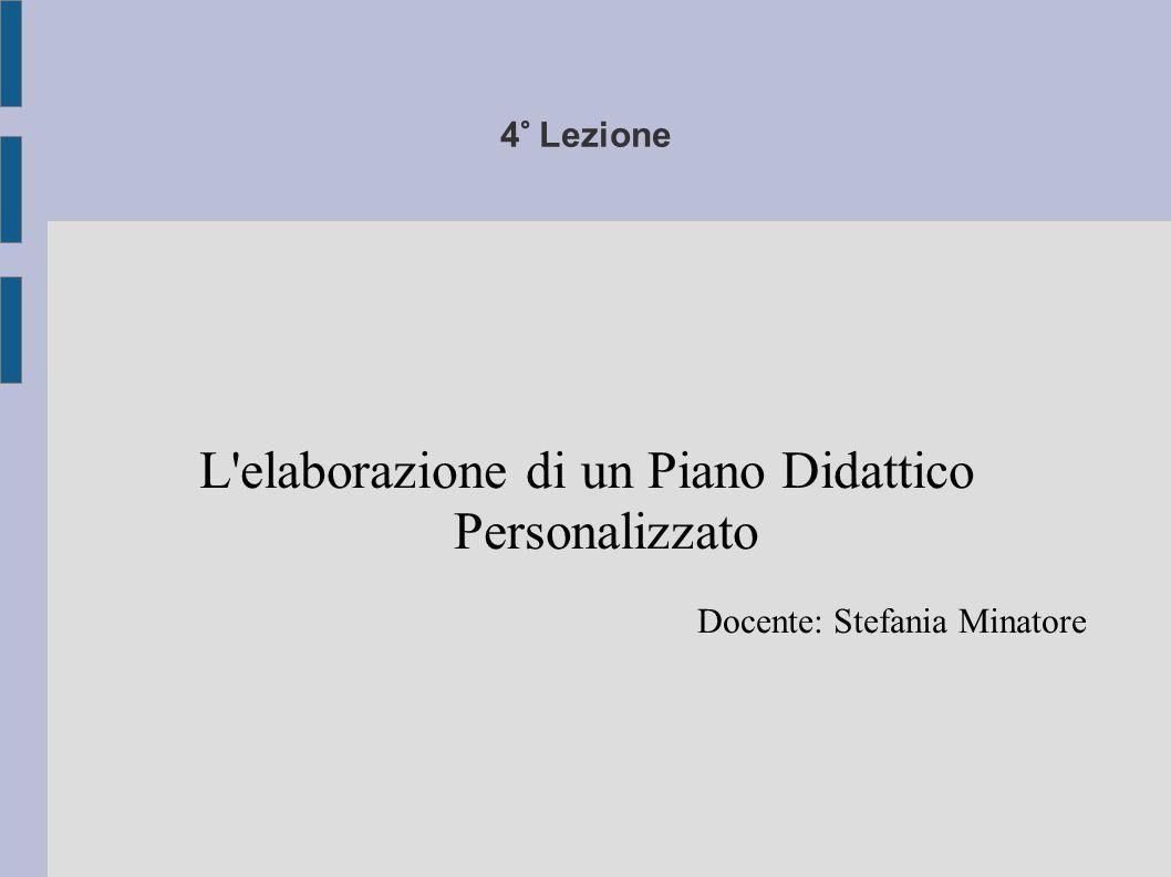 4° Lezione L'elaborazione di un Piano Didattico Personalizzato Docente: Stefania Minatore