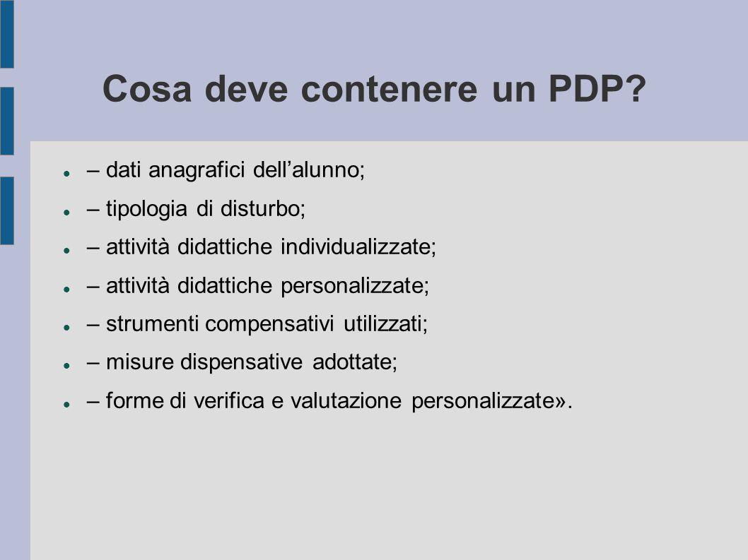 Cosa deve contenere un PDP? – dati anagrafici dell'alunno; – tipologia di disturbo; – attività didattiche individualizzate; – attività didattiche pers
