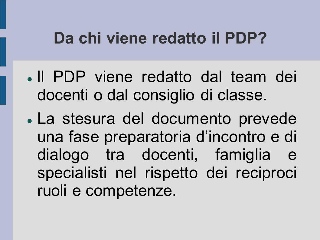 Da chi viene redatto il PDP? ll PDP viene redatto dal team dei docenti o dal consiglio di classe. La stesura del documento prevede una fase preparator