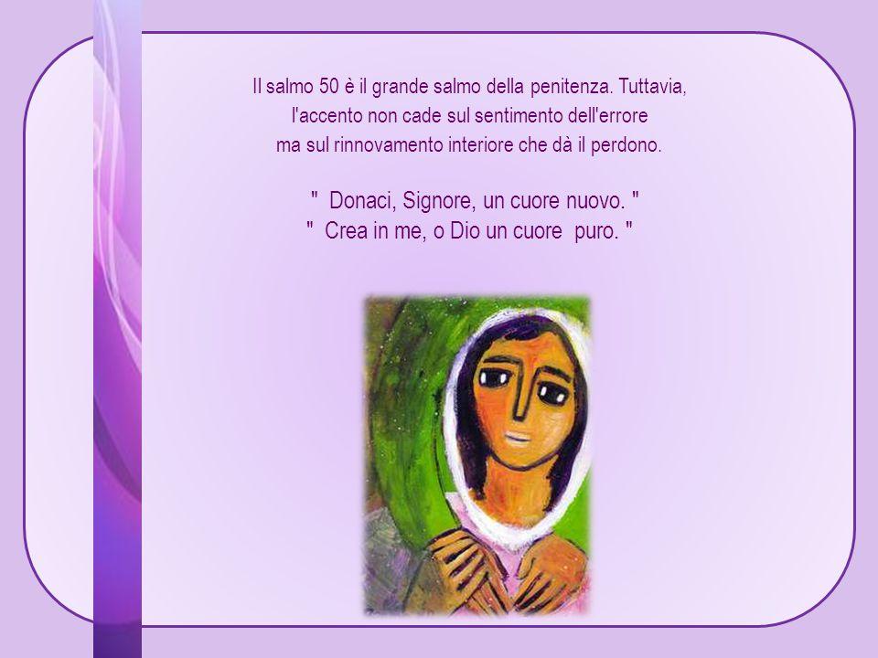 Il salmo 50 è il grande salmo della penitenza.