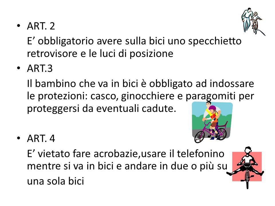 ART. 2 E' obbligatorio avere sulla bici uno specchietto retrovisore e le luci di posizione ART.3 Il bambino che va in bici è obbligato ad indossare le