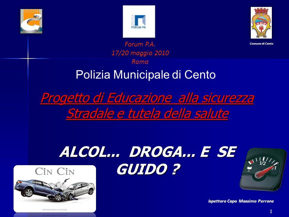 Polizia Municipale di Cento 1 Progetto di Educazione alla sicurezza Stradale e tutela della salute ALCOL...