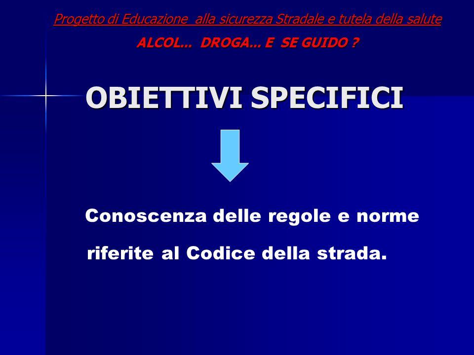 OBIETTIVI SPECIFICI Conoscenza delle regole e norme riferite al Codice della strada.