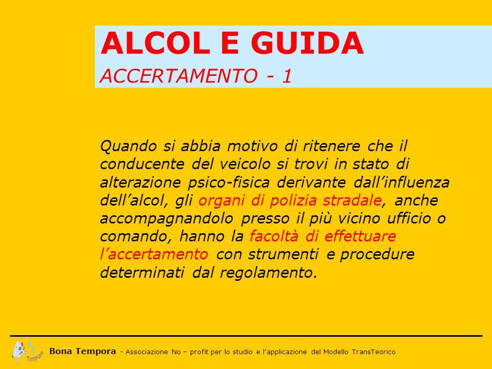 Bona Tempora - Associazione No – profit per lo studio e l'applicazione del Modello TransTeorico ALCOL E RIFLESSI … un soggetto su tre non è più in grado di guidare.