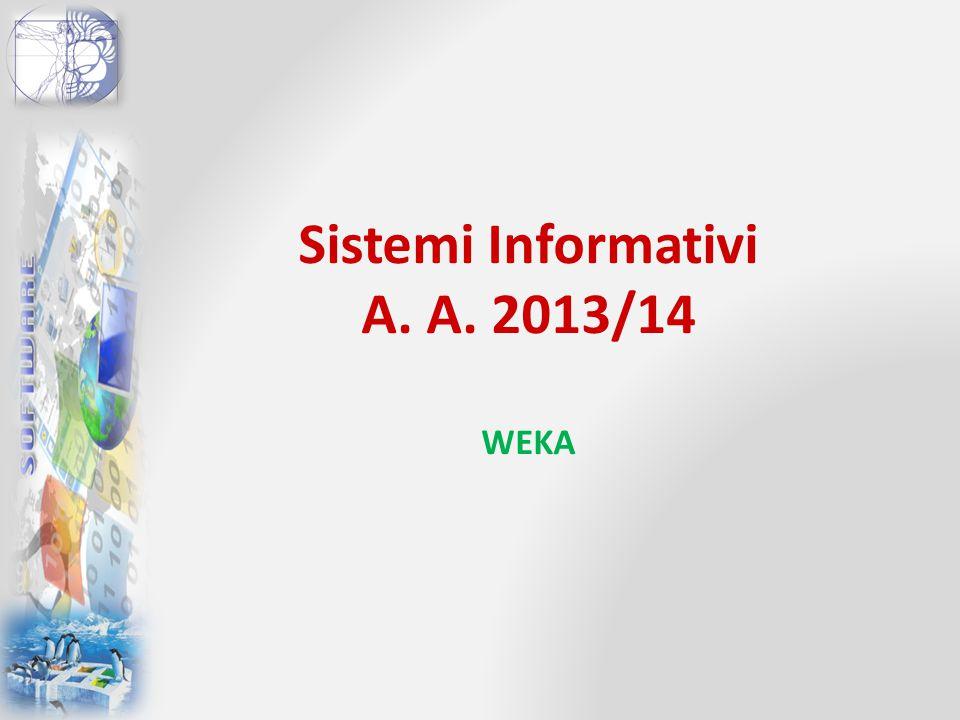 Sistemi Informativi A. A. 2013/14 WEKA