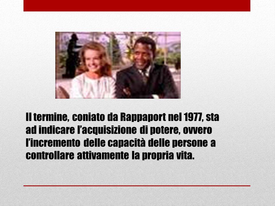 Il termine, coniato da Rappaport nel 1977, sta ad indicare l'acquisizione di potere, ovvero l'incremento delle capacità delle persone a controllare attivamente la propria vita.