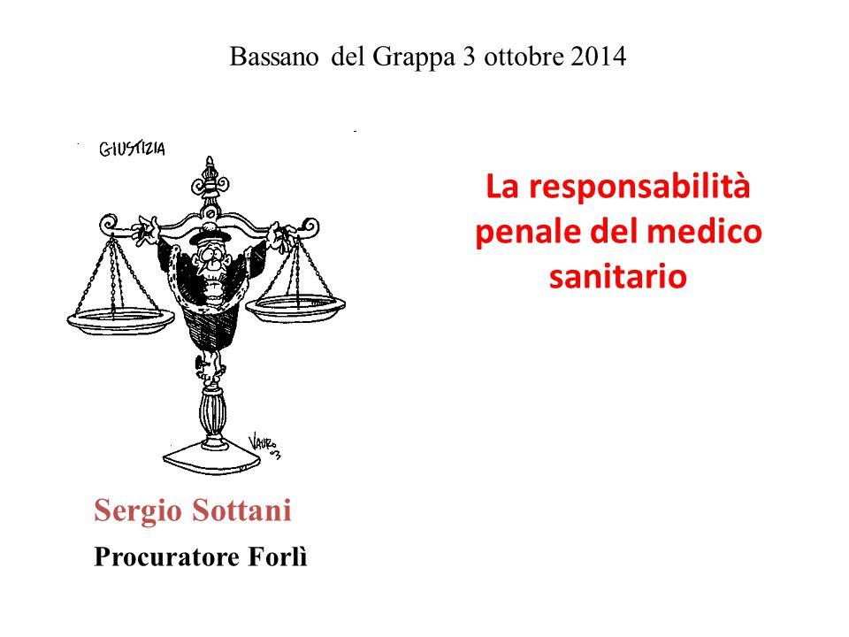 Bassano del Grappa 3 ottobre 2014 La responsabilità penale del medico sanitario Sergio Sottani Procuratore Forlì