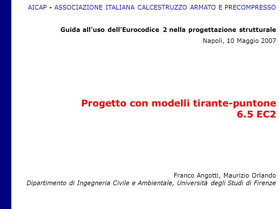 Franco Angotti, Maurizio Orlando Dipartimento di Ingegneria Civile e Ambientale, Università degli Studi di Firenze Progetto con modelli tirante-punton