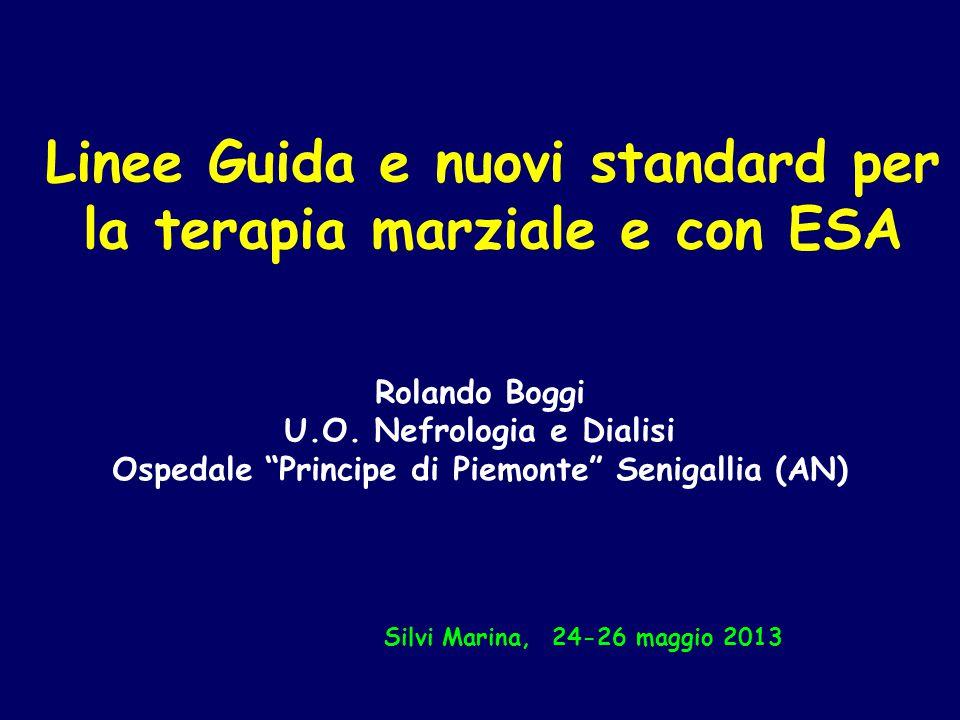 """Linee Guida e nuovi standard per la terapia marziale e con ESA Rolando Boggi U.O. Nefrologia e Dialisi Ospedale """"Principe di Piemonte"""" Senigallia (AN)"""
