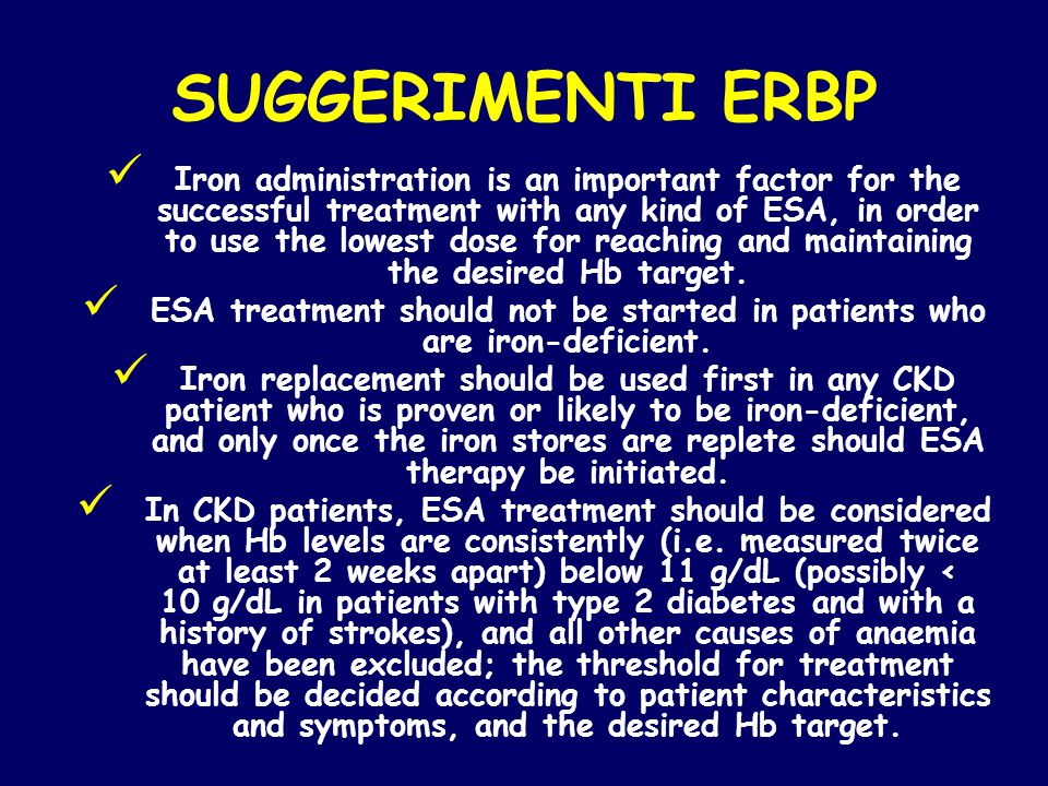SUGGERIMENTI ERBP Iron administration is an important factor for the successful treatment with any kind of ESA, in order to use the lowest dose for re