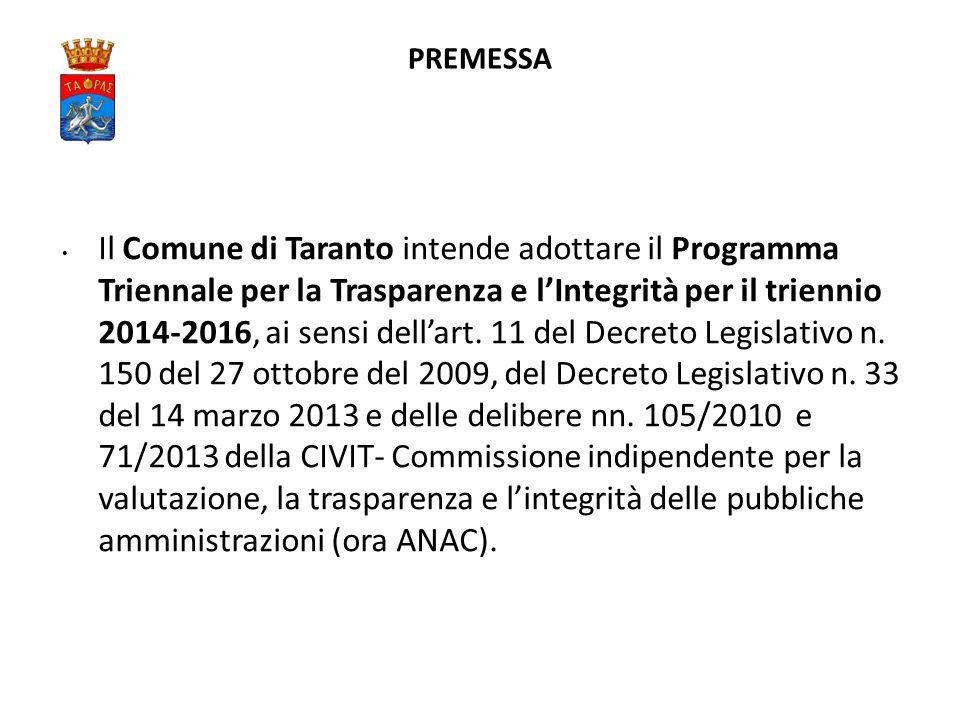PREMESSA Il Comune di Taranto intende adottare il Programma Triennale per la Trasparenza e l'Integrità per il triennio 2014-2016, ai sensi dell'art.