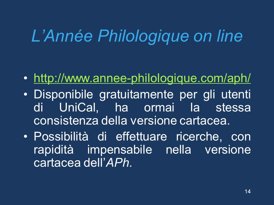 L'Année Philologique on line http://www.annee-philologique.com/aph/ Disponibile gratuitamente per gli utenti di UniCal, ha ormai la stessa consistenza della versione cartacea.