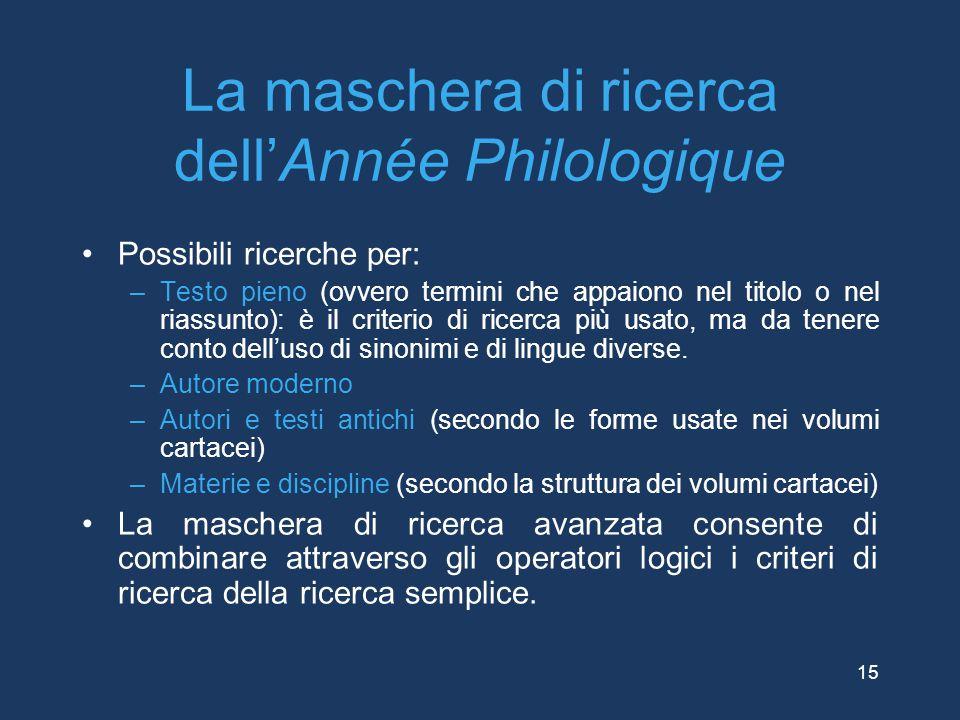 La maschera di ricerca dell'Année Philologique Possibili ricerche per: –Testo pieno (ovvero termini che appaiono nel titolo o nel riassunto): è il cri