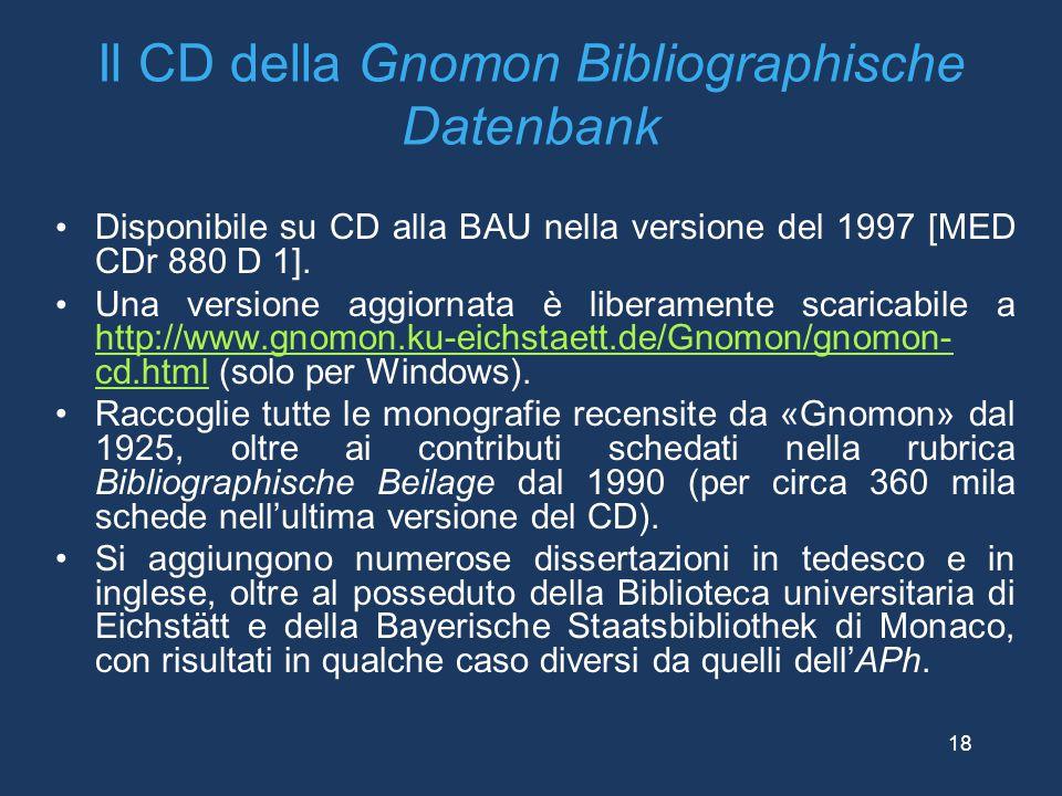 Il CD della Gnomon Bibliographische Datenbank Disponibile su CD alla BAU nella versione del 1997 [MED CDr 880 D 1]. Una versione aggiornata è liberame