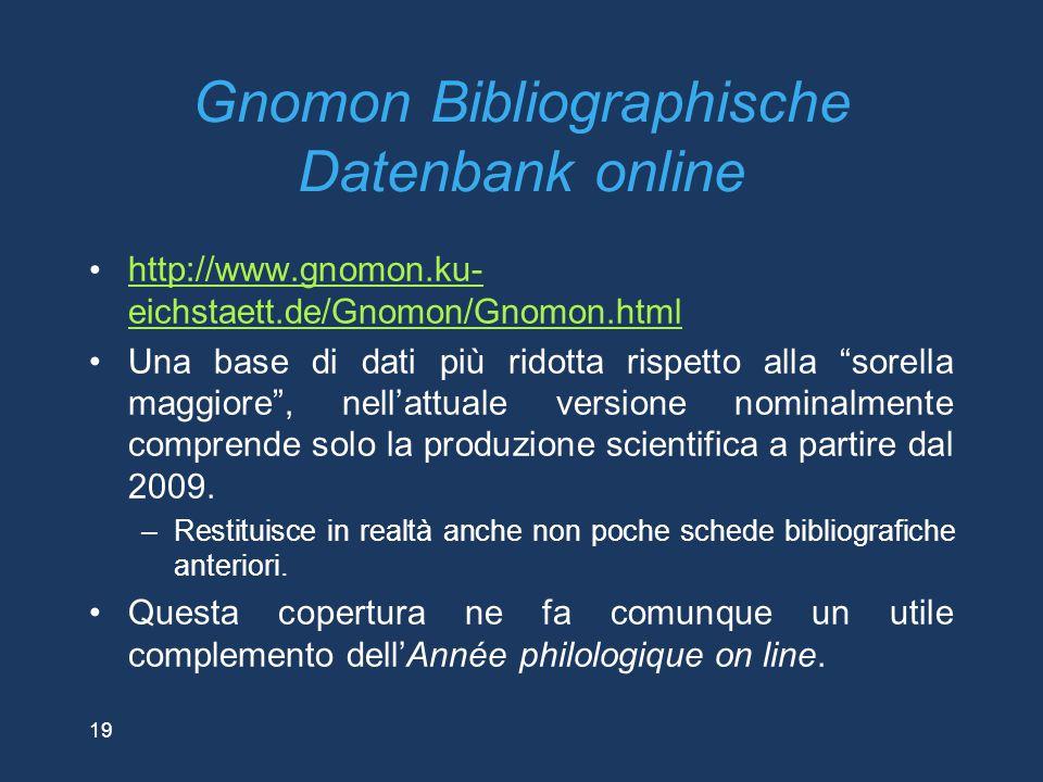 19 Gnomon Bibliographische Datenbank online http://www.gnomon.ku- eichstaett.de/Gnomon/Gnomon.html http://www.gnomon.ku- eichstaett.de/Gnomon/Gnomon.h