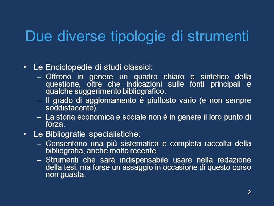 Due diverse tipologie di strumenti Le Enciclopedie di studi classici: –Offrono in genere un quadro chiaro e sintetico della questione, oltre che indic