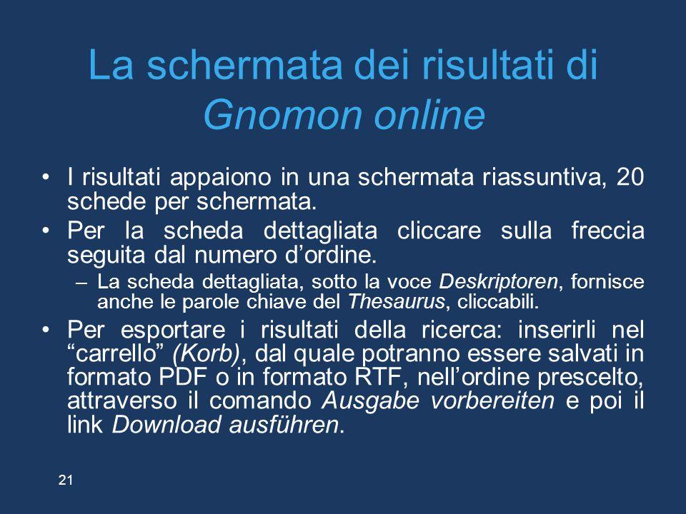 21 La schermata dei risultati di Gnomon online I risultati appaiono in una schermata riassuntiva, 20 schede per schermata. Per la scheda dettagliata c