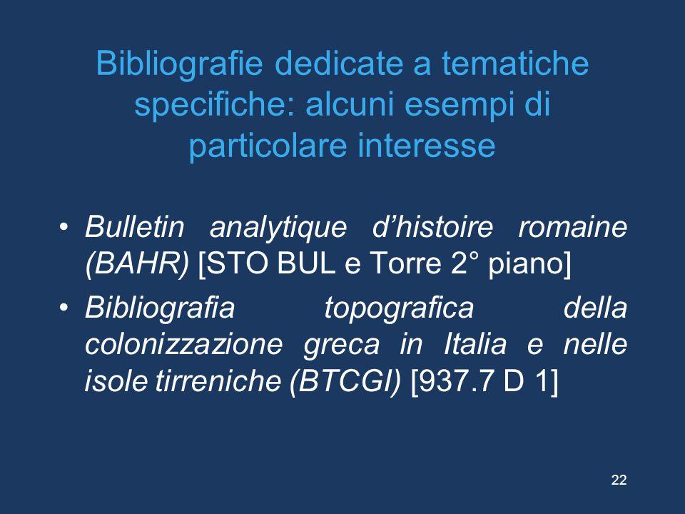 Bibliografie dedicate a tematiche specifiche: alcuni esempi di particolare interesse Bulletin analytique d'histoire romaine (BAHR) [STO BUL e Torre 2°