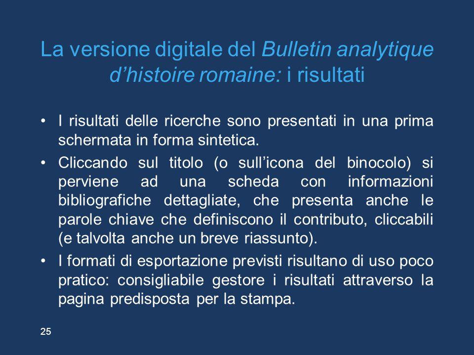 25 La versione digitale del Bulletin analytique d'histoire romaine: i risultati I risultati delle ricerche sono presentati in una prima schermata in f