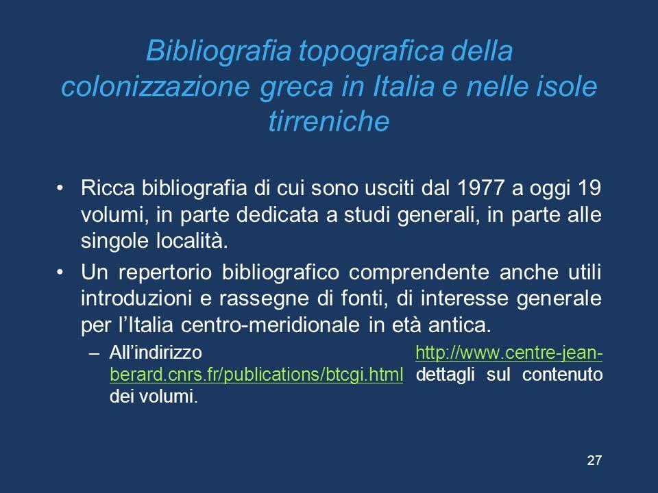Bibliografia topografica della colonizzazione greca in Italia e nelle isole tirreniche Ricca bibliografia di cui sono usciti dal 1977 a oggi 19 volumi