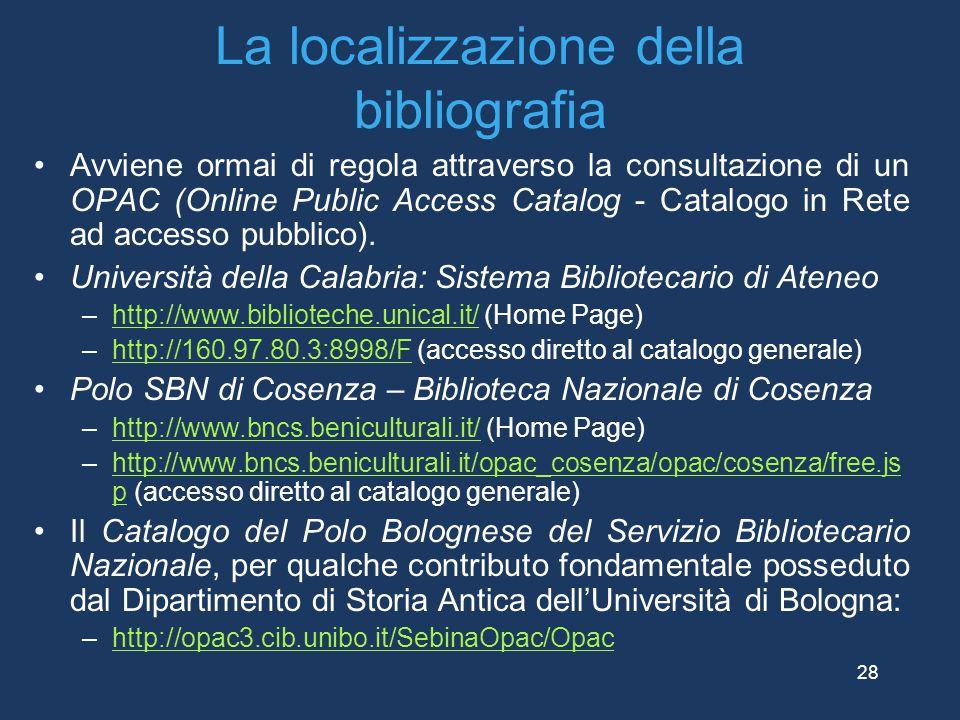 La localizzazione della bibliografia Avviene ormai di regola attraverso la consultazione di un OPAC (Online Public Access Catalog - Catalogo in Rete a