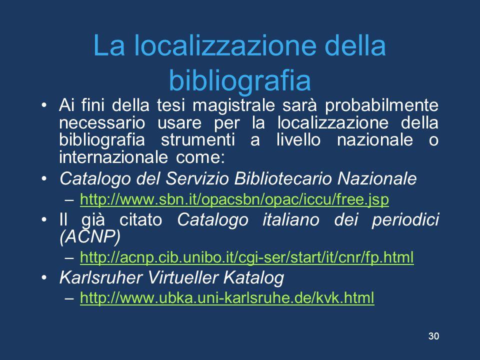 La localizzazione della bibliografia Ai fini della tesi magistrale sarà probabilmente necessario usare per la localizzazione della bibliografia strume