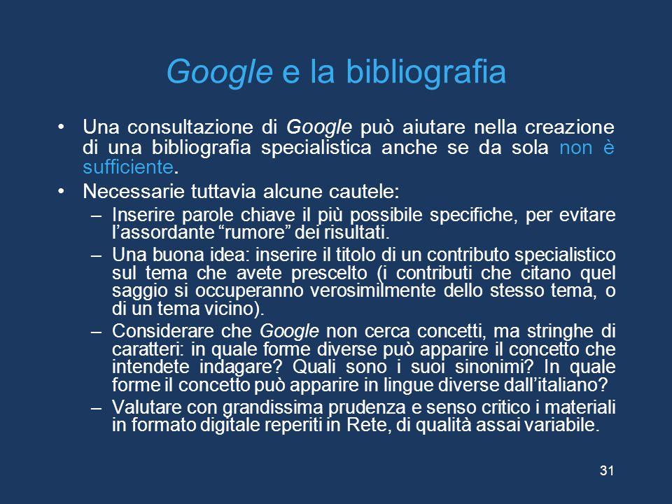 Google e la bibliografia Una consultazione di Google può aiutare nella creazione di una bibliografia specialistica anche se da sola non è sufficiente.